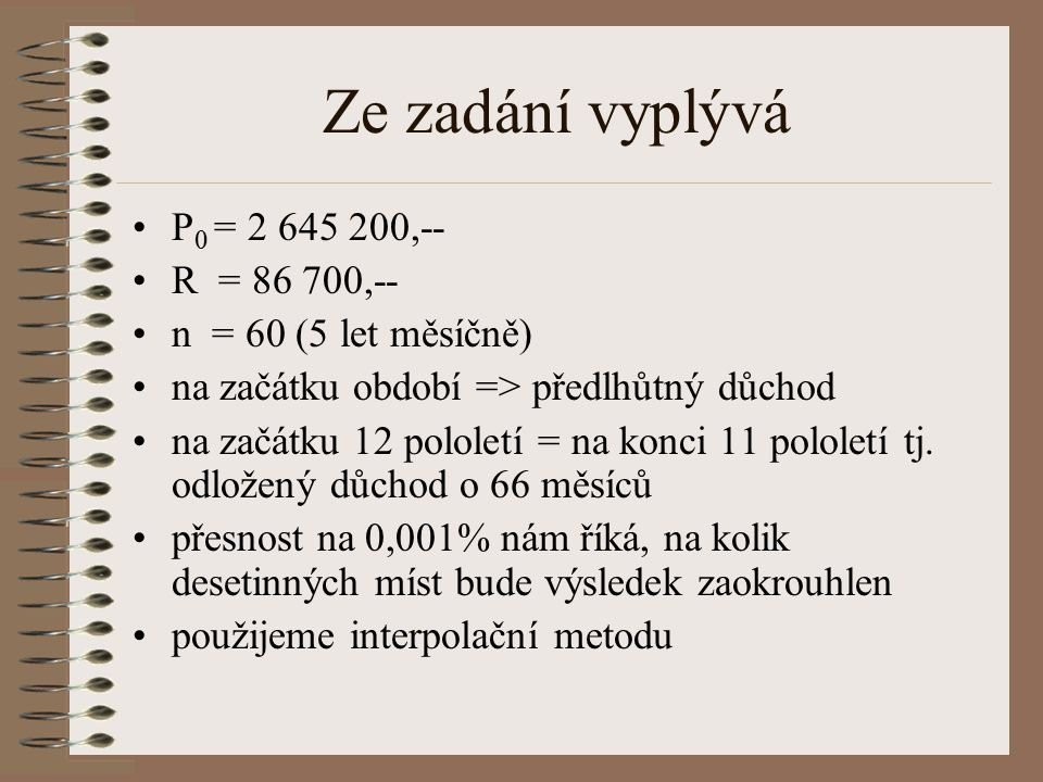 Vlastní příklad: Řešení -131 244,581 x -148 207,869 1% x = 0,885543945 i 12 = 6,885543945 i ef = (1+ 0,06885543945/12) 12 – 1 i ef = 7,1071%