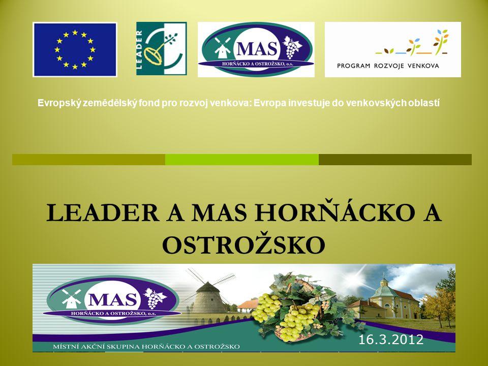 LEADER A MAS HORŇÁCKO A OSTROŽSKO 16.3.2012 Evropský zemědělský fond pro rozvoj venkova: Evropa investuje do venkovských oblastí