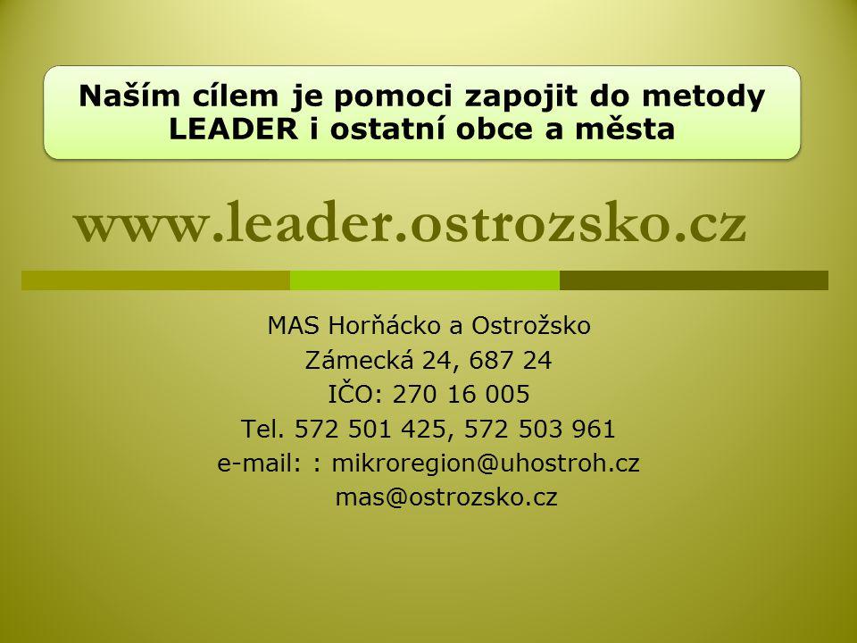www.leader.ostrozsko.cz MAS Horňácko a Ostrožsko Zámecká 24, 687 24 IČO: 270 16 005 Tel.