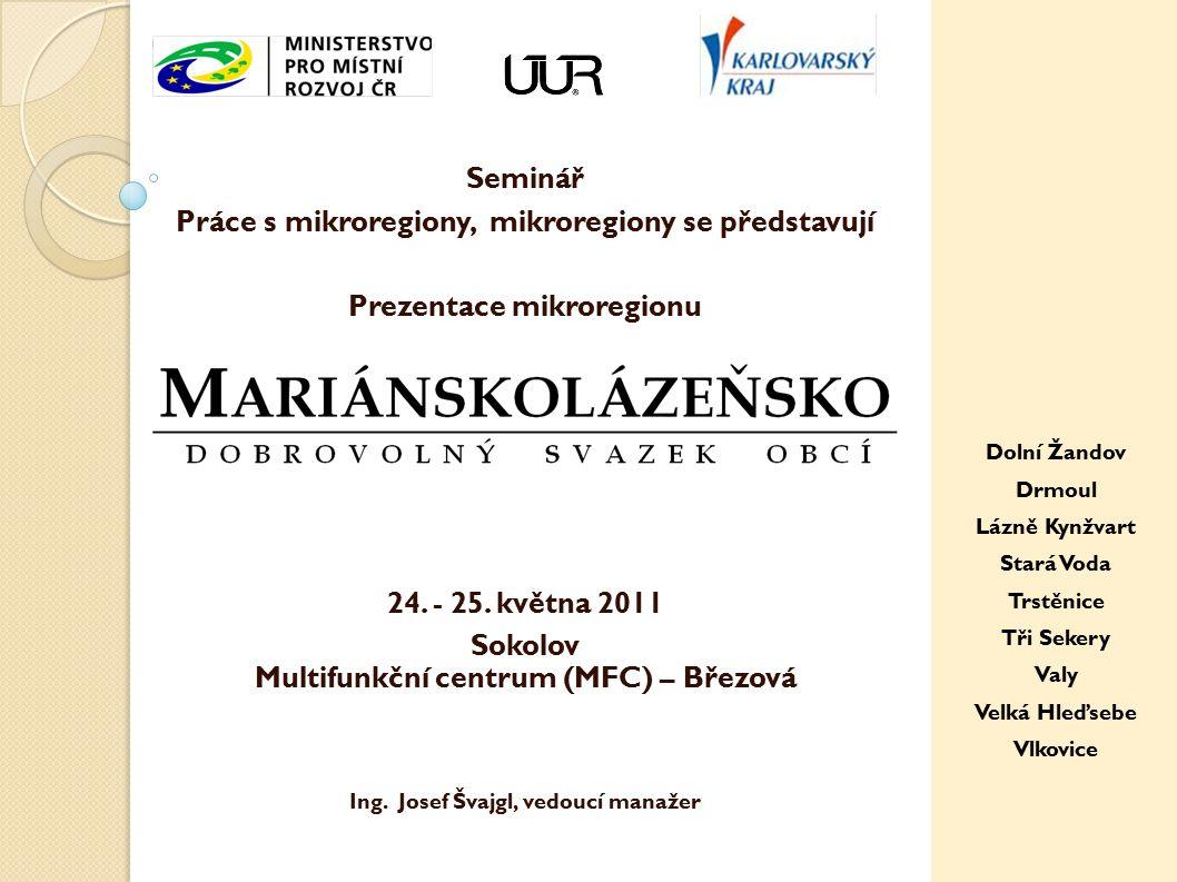 Seminář Práce s mikroregiony, mikroregiony se představují Prezentace mikroregionu 24. - 25. května 2011 Sokolov Multifunkční centrum (MFC) – Březová I