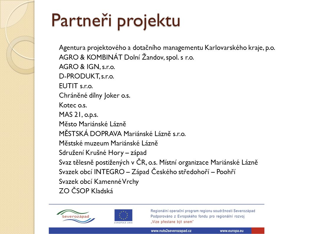 Partneři projektu Agentura projektového a dotačního managementu Karlovarského kraje, p.o. AGRO & KOMBINÁT Dolní Žandov, spol. s r.o. AGRO & IGN, s.r.o