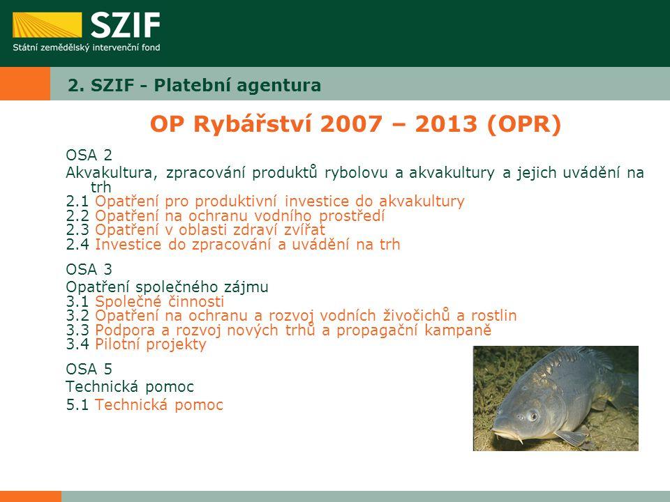 2. SZIF - Platební agentura OP Rybářství 2007 – 2013 (OPR) OSA 2 Akvakultura, zpracování produktů rybolovu a akvakultury a jejich uvádění na trh 2.1 O