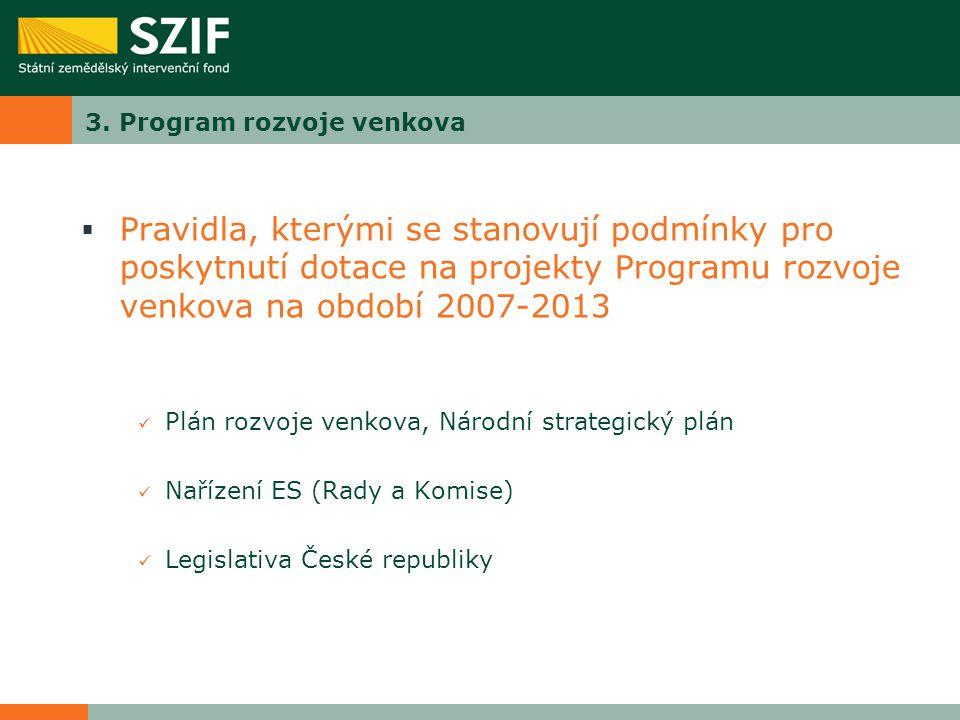 3. Program rozvoje venkova  Pravidla, kterými se stanovují podmínky pro poskytnutí dotace na projekty Programu rozvoje venkova na období 2007-2013 Pl