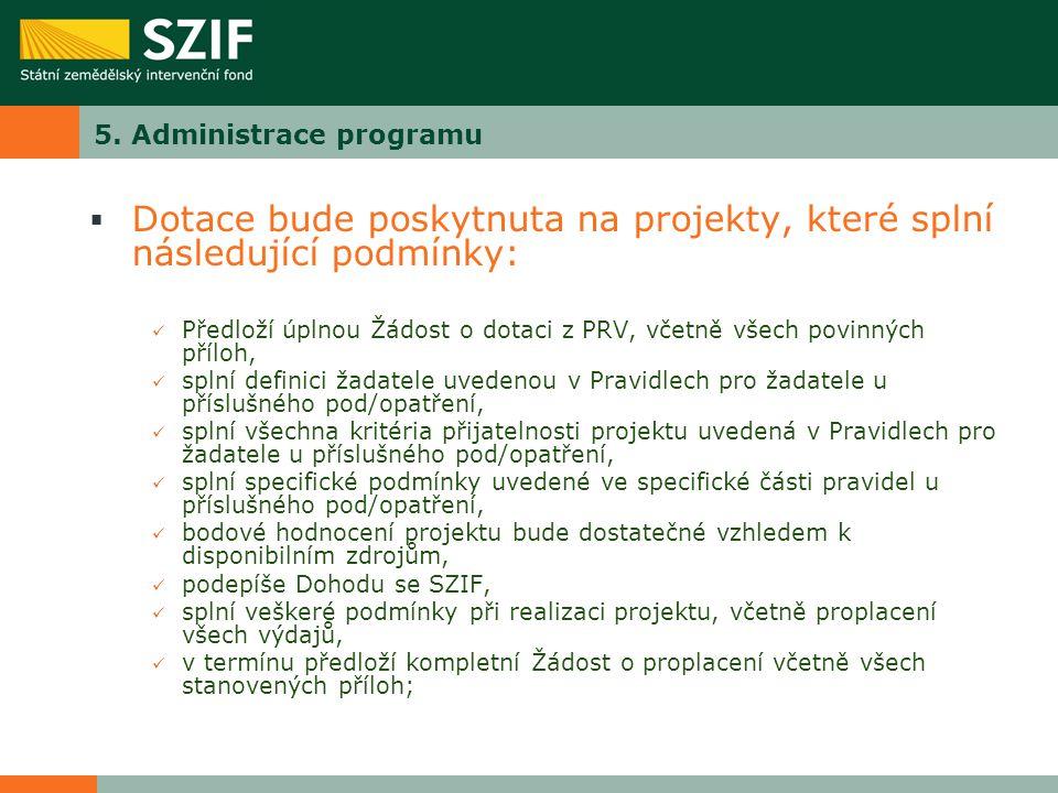 5. Administrace programu  Dotace bude poskytnuta na projekty, které splní následující podmínky: Předloží úplnou Žádost o dotaci z PRV, včetně všech p