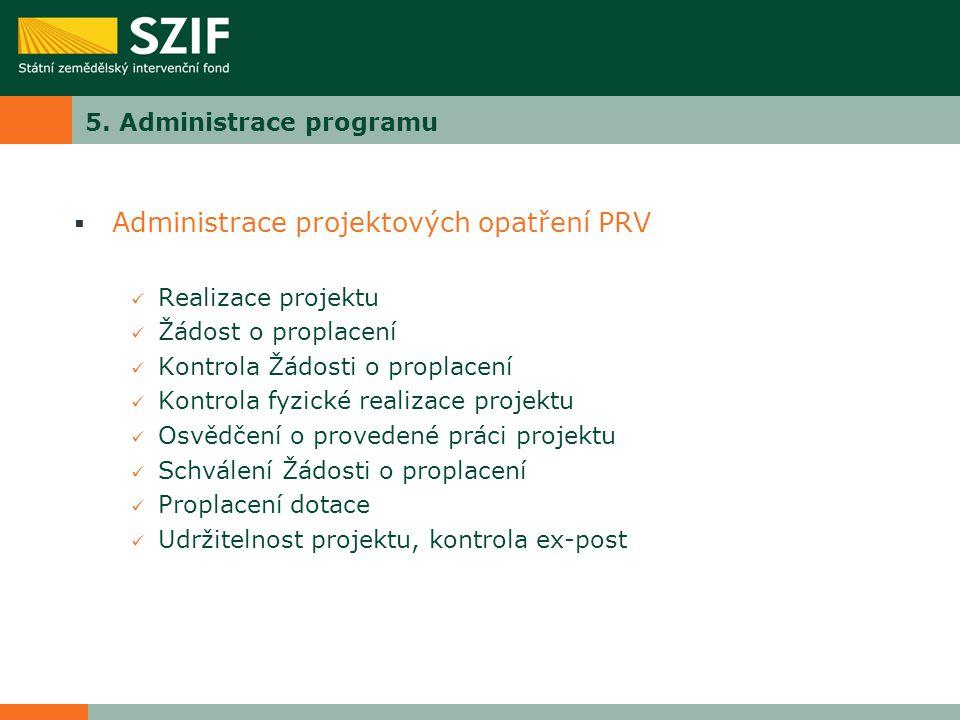 5. Administrace programu  Administrace projektových opatření PRV Realizace projektu Žádost o proplacení Kontrola Žádosti o proplacení Kontrola fyzick