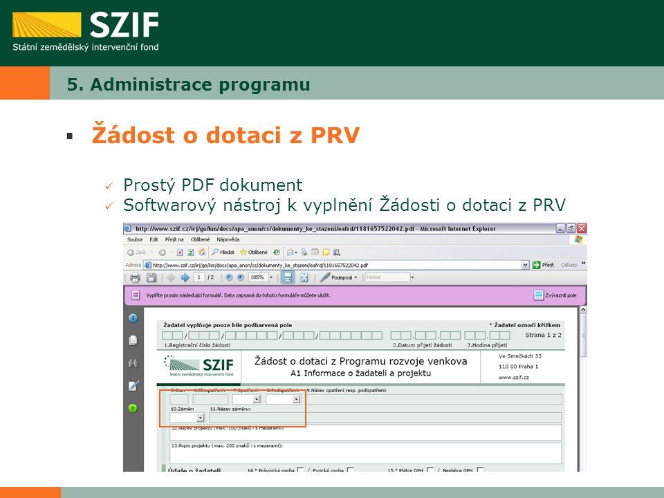 5. Administrace programu  Žádost o dotaci z PRV Prostý PDF dokument Softwarový nástroj k vyplnění Žádosti o dotaci z PRV