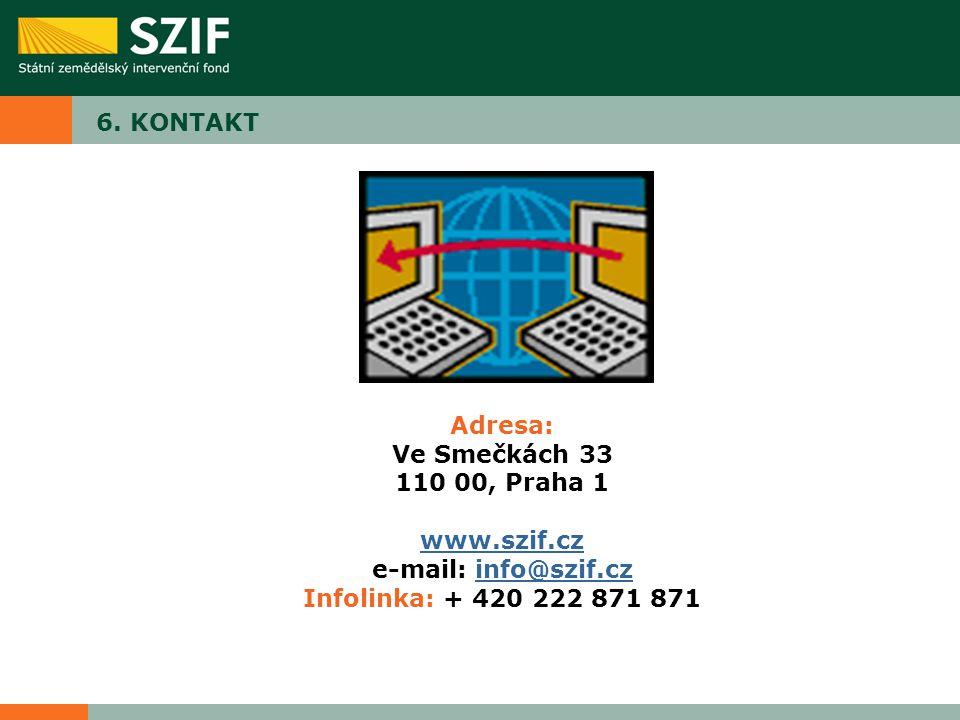6. KONTAKT Adresa: Ve Smečkách 33 110 00, Praha 1 www.szif.cz e-mail: info@szif.czinfo@szif.cz Infolinka: + 420 222 871 871