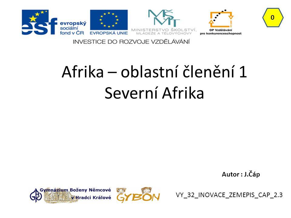 Afrika – oblastní členění 1 Severní Afrika Autor : J.Čáp 0 VY_32_INOVACE_ZEMEPIS_CAP_2.3