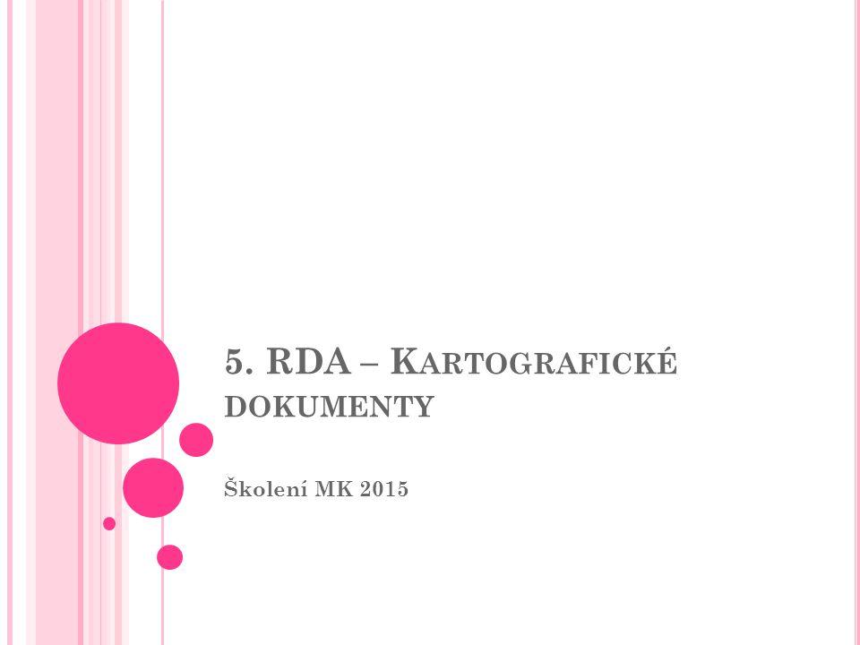 5. RDA – K ARTOGRAFICKÉ DOKUMENTY Školení MK 2015
