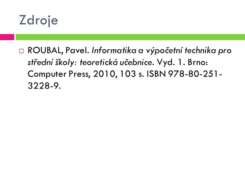 Zdroje  ROUBAL, Pavel. Informatika a výpočetní technika pro střední školy: teoretická učebnice. Vyd. 1. Brno: Computer Press, 2010, 103 s. ISBN 978-8