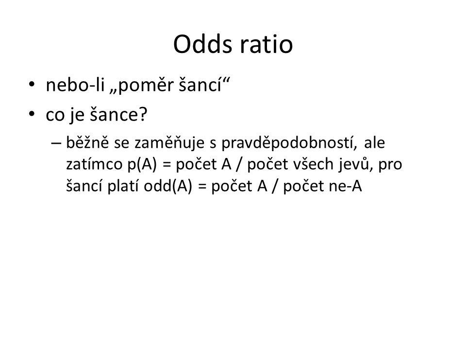 """Odds ratio nebo-li """"poměr šancí"""" co je šance? – běžně se zaměňuje s pravděpodobností, ale zatímco p(A) = počet A / počet všech jevů, pro šancí platí o"""