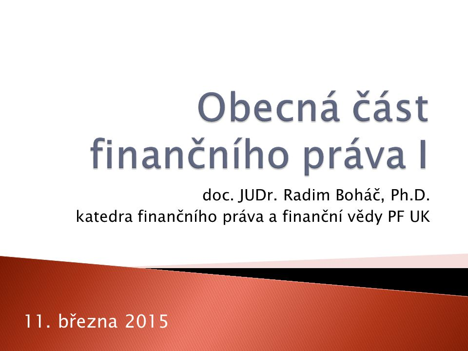 doc. JUDr. Radim Boháč, Ph.D. katedra finančního práva a finanční vědy PF UK 11. března 2015
