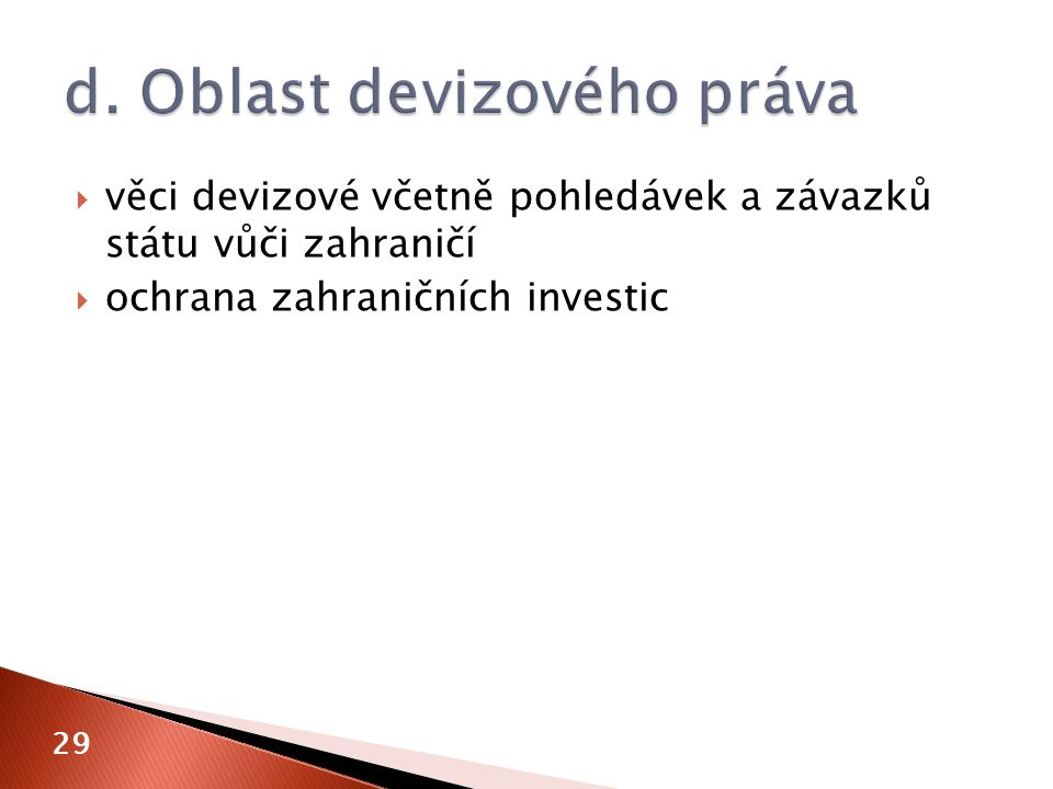  věci devizové včetně pohledávek a závazků státu vůči zahraničí  ochrana zahraničních investic 29