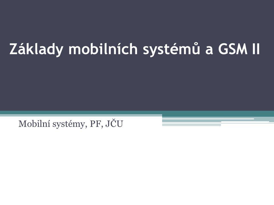 Základy mobilních systémů a GSM II Mobilní systémy, PF, JČU