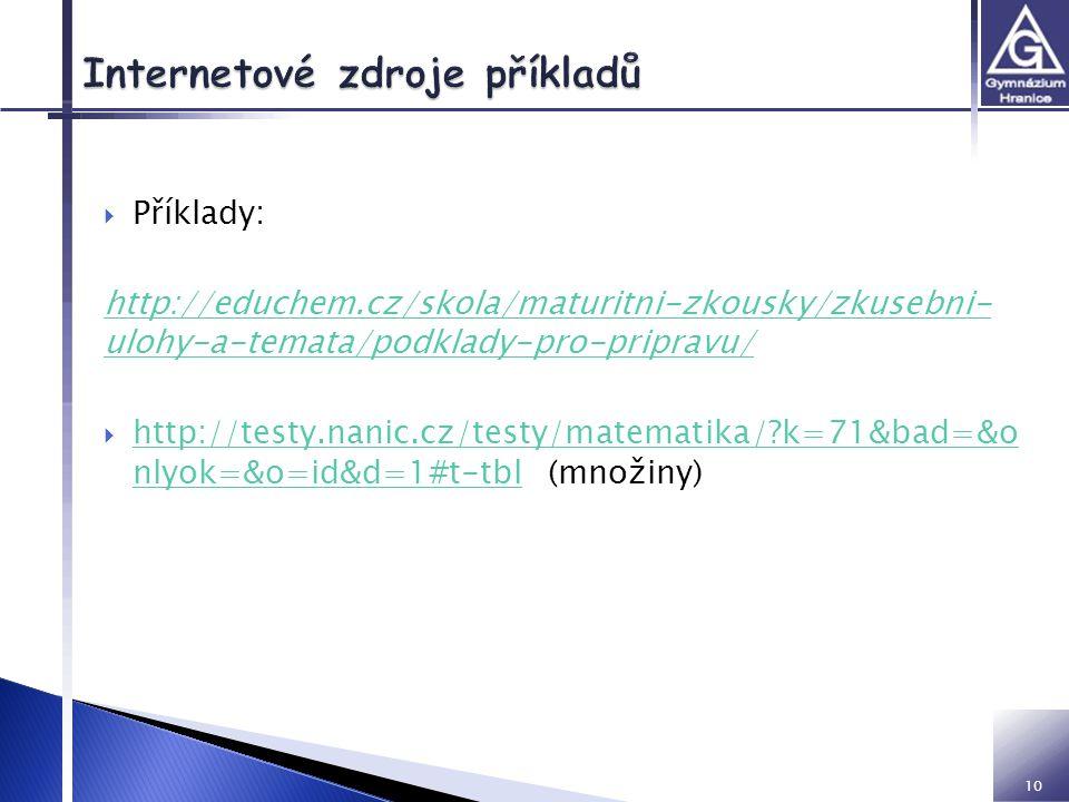  Příklady: http://educhem.cz/skola/maturitni-zkousky/zkusebni- ulohy-a-temata/podklady-pro-pripravu/  http://testy.nanic.cz/testy/matematika/?k=71&b