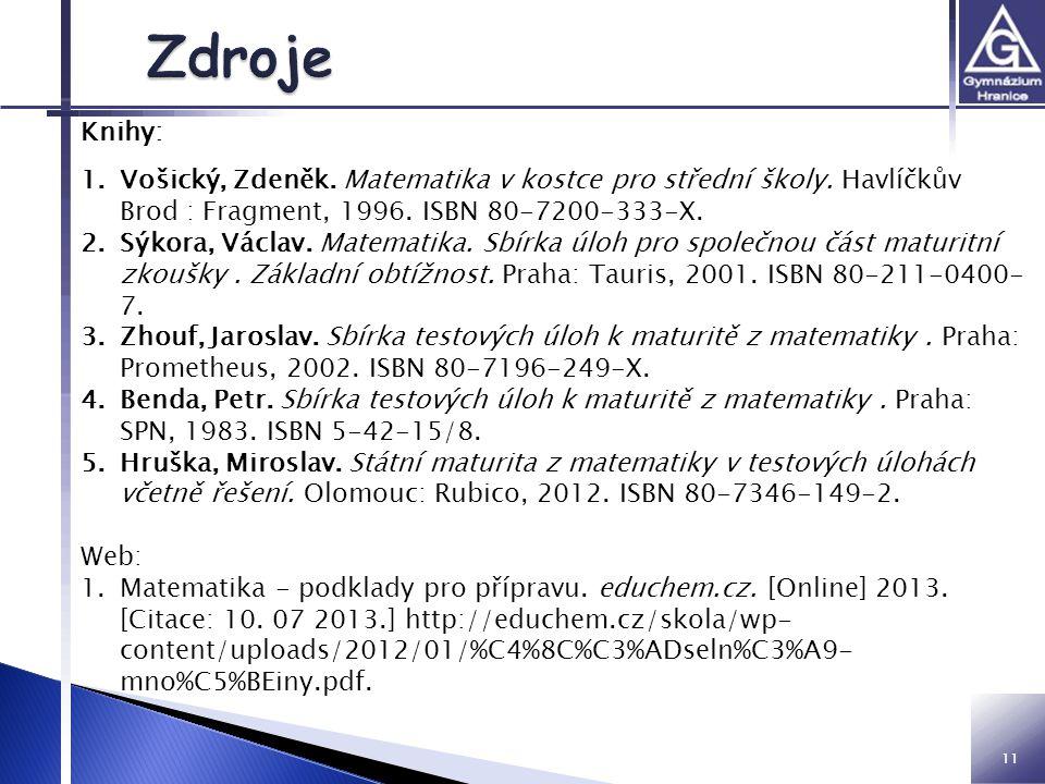 11 Knihy: 1.Vošický, Zdeněk. Matematika v kostce pro střední školy. Havlíčkův Brod : Fragment, 1996. ISBN 80-7200-333-X. 2.Sýkora, Václav. Matematika.