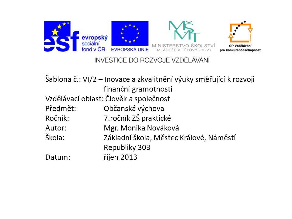 Šablona č.: VI/2 – Inovace a zkvalitnění výuky směřující k rozvoji finanční gramotnosti Vzdělávací oblast: Člověk a společnost Předmět:Občanská výchov