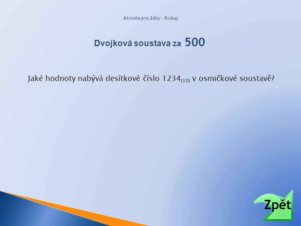 Dvojková soustava za 500 Jaké hodnoty nabývá desítkové číslo 1234 (10) v osmičkové soustavě?