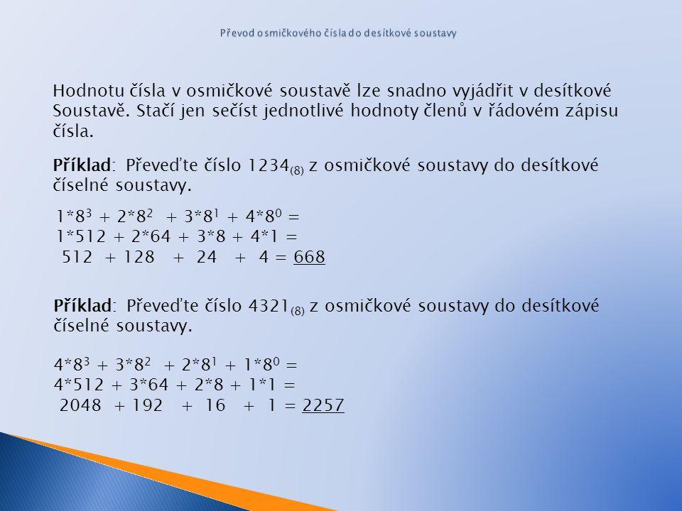 MocninaRozdílVýsledek 8 3 = 512635 – 512 = 1231 8 2 = 64123 – 64 = 591 8 1 = 859 – 7*8 = 37 8 0 = 13 – 3*1 = 03 Metoda postupného odčítání Tuto metodu lze snadno použít k přechodu od jednoho základu k druhému.