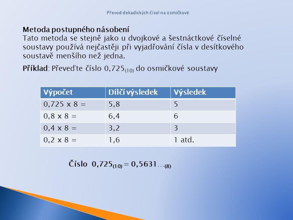 Metoda postupného násobení Tato metoda se stejně jako u dvojkové a šestnáctkové číselné soustavy používá nejčastěji při vyjadřování čísla v desítkového soustavě menšího než jedna.