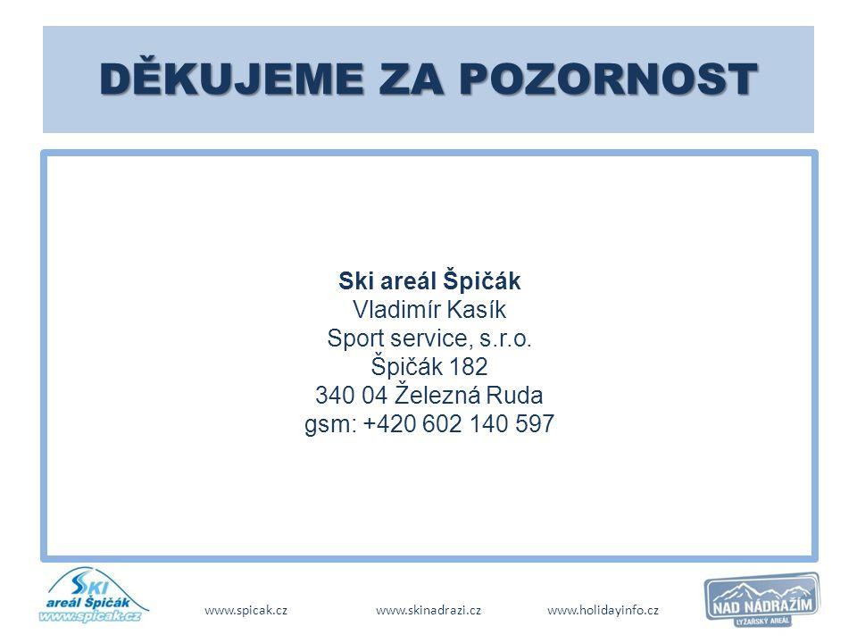 DĚKUJEME ZA POZORNOST Ski areál Špičák Vladimír Kasík Sport service, s.r.o. Špičák 182 340 04 Železná Ruda gsm: +420 602 140 597 www.spicak.czwww.skin