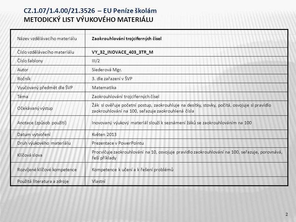 Název vzdělávacího materiáluZaokrouhlování trojciferných čísel Číslo vzdělávacího materiáluVY_32_INOVACE_403_3TR_M Číslo šablonyIII/2 AutorSiederová Mgr.
