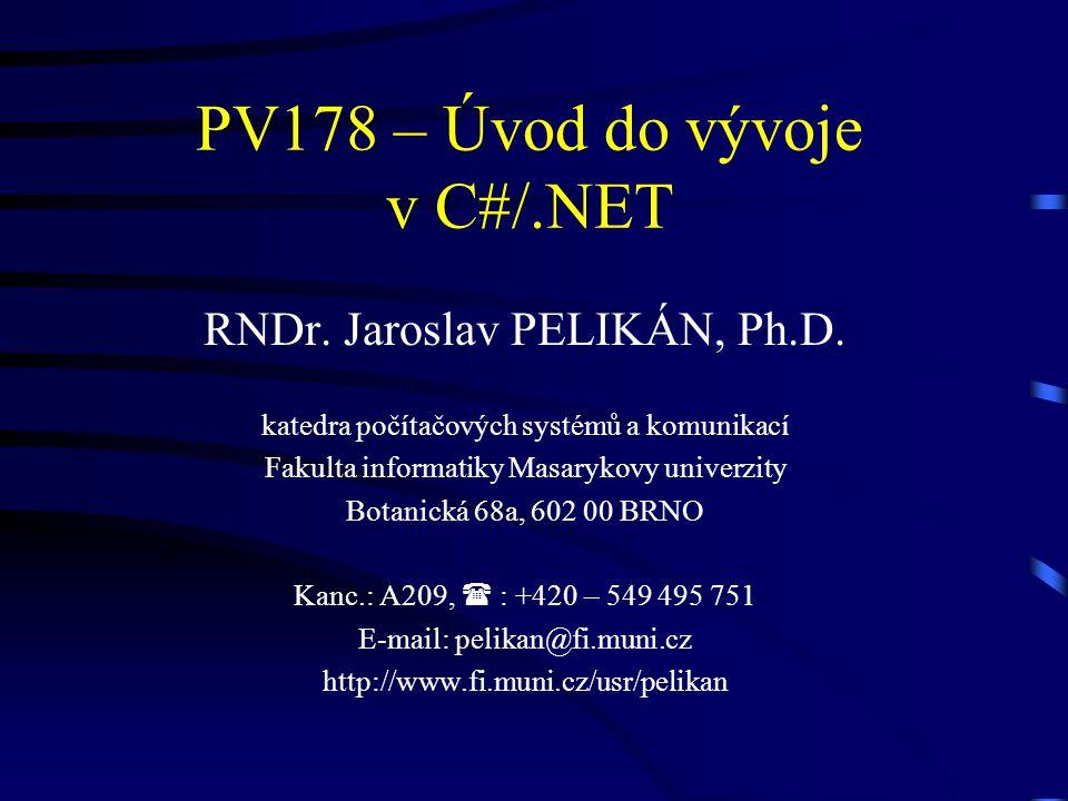 PV178 – Úvod do vývoje v C#/.NET RNDr. Jaroslav PELIKÁN, Ph.D. katedra počítačových systémů a komunikací Fakulta informatiky Masarykovy univerzity Bot