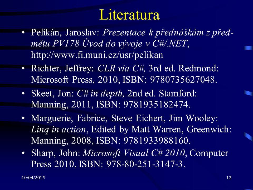 10/04/201512 Literatura Pelikán, Jaroslav: Prezentace k přednáškám z před- mětu PV178 Úvod do vývoje v C#/.NET, http://www.fi.muni.cz/usr/pelikan Rich