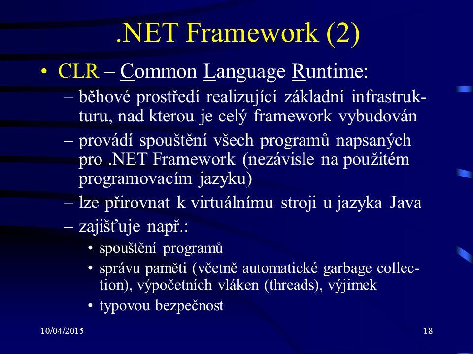 10/04/201518.NET Framework (2) CLR – Common Language Runtime: –běhové prostředí realizující základní infrastruk- turu, nad kterou je celý framework vy