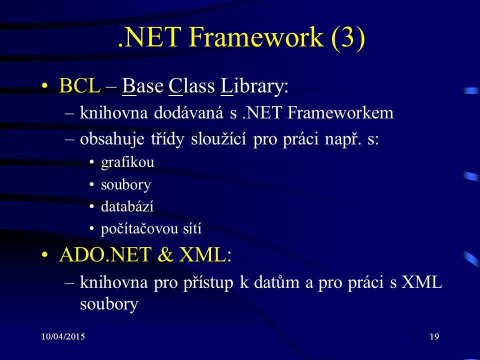 10/04/201519.NET Framework (3) BCL – Base Class Library: –knihovna dodávaná s.NET Frameworkem –obsahuje třídy sloužící pro práci např. s: grafikou sou