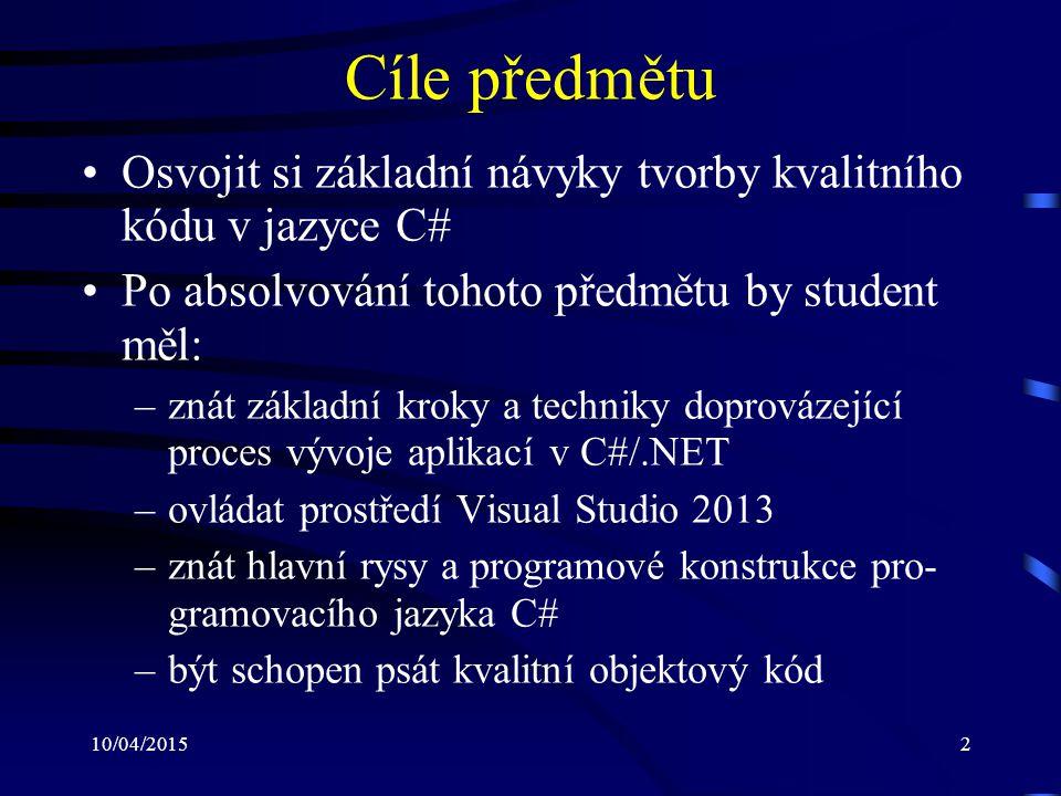 10/04/20152 Cíle předmětu Osvojit si základní návyky tvorby kvalitního kódu v jazyce C# Po absolvování tohoto předmětu by student měl: –znát základní