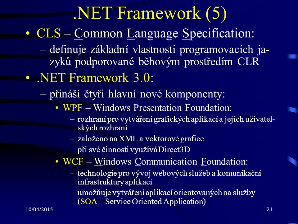10/04/201521.NET Framework (5) CLS – Common Language Specification: –definuje základní vlastnosti programovacích ja- zyků podporované běhovým prostřed