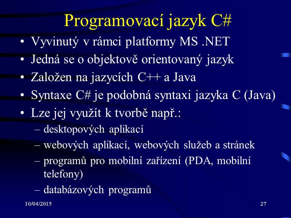 10/04/201527 Programovací jazyk C# Vyvinutý v rámci platformy MS.NET Jedná se o objektově orientovaný jazyk Založen na jazycích C++ a Java Syntaxe C#