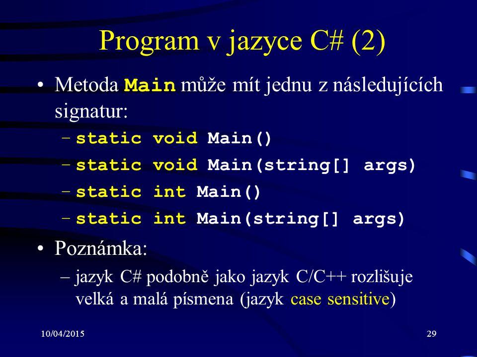 10/04/201529 Program v jazyce C# (2) Metoda Main může mít jednu z následujících signatur: –static void Main() –static void Main(string[] args) –static