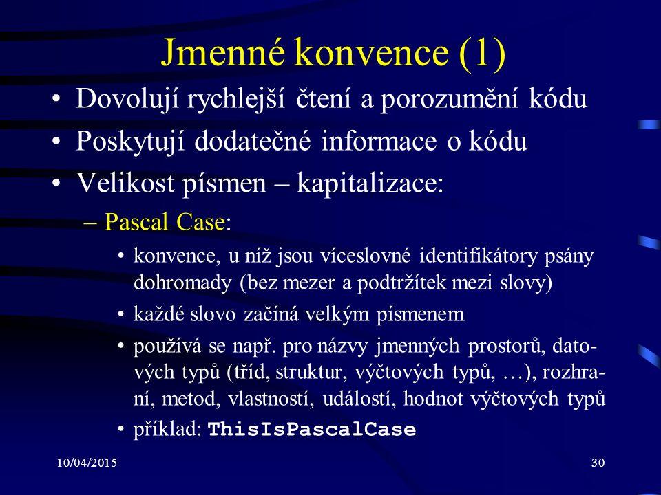 10/04/201530 Jmenné konvence (1) Dovolují rychlejší čtení a porozumění kódu Poskytují dodatečné informace o kódu Velikost písmen – kapitalizace: –Pasc