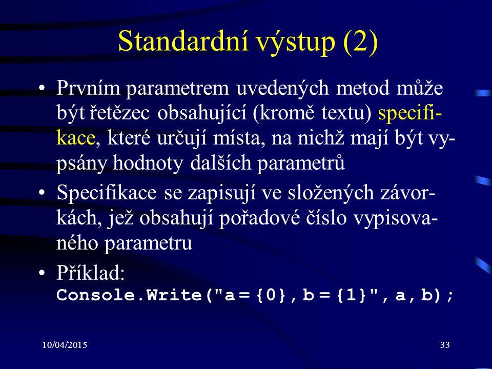 10/04/201533 Standardní výstup (2) Prvním parametrem uvedených metod může být řetězec obsahující (kromě textu) specifi- kace, které určují místa, na n