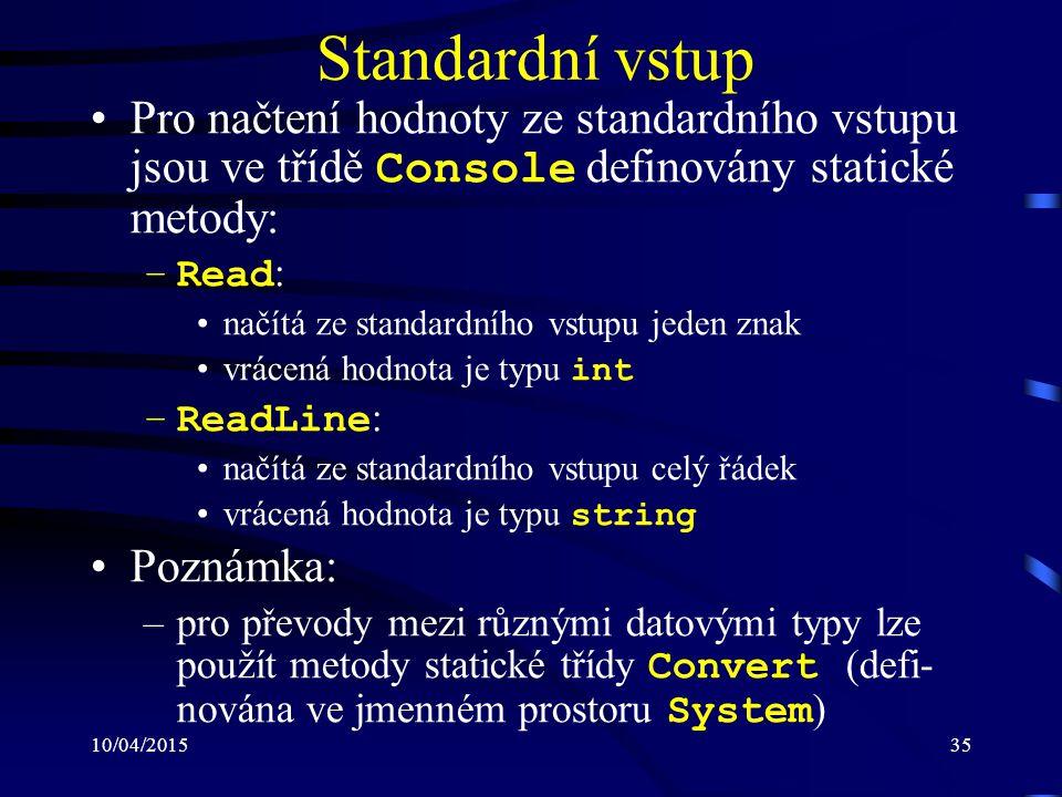 10/04/201535 Standardní vstup Pro načtení hodnoty ze standardního vstupu jsou ve třídě Console definovány statické metody: –Read : načítá ze standardn