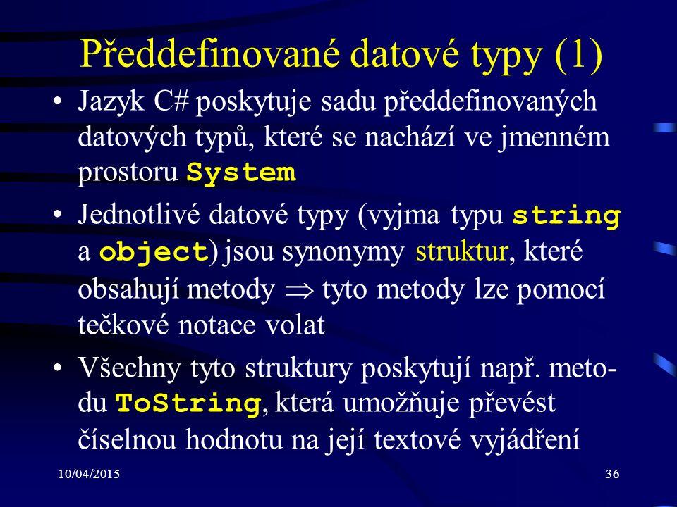 10/04/201536 Předdefinované datové typy (1) Jazyk C# poskytuje sadu předdefinovaných datových typů, které se nachází ve jmenném prostoru System Jednot