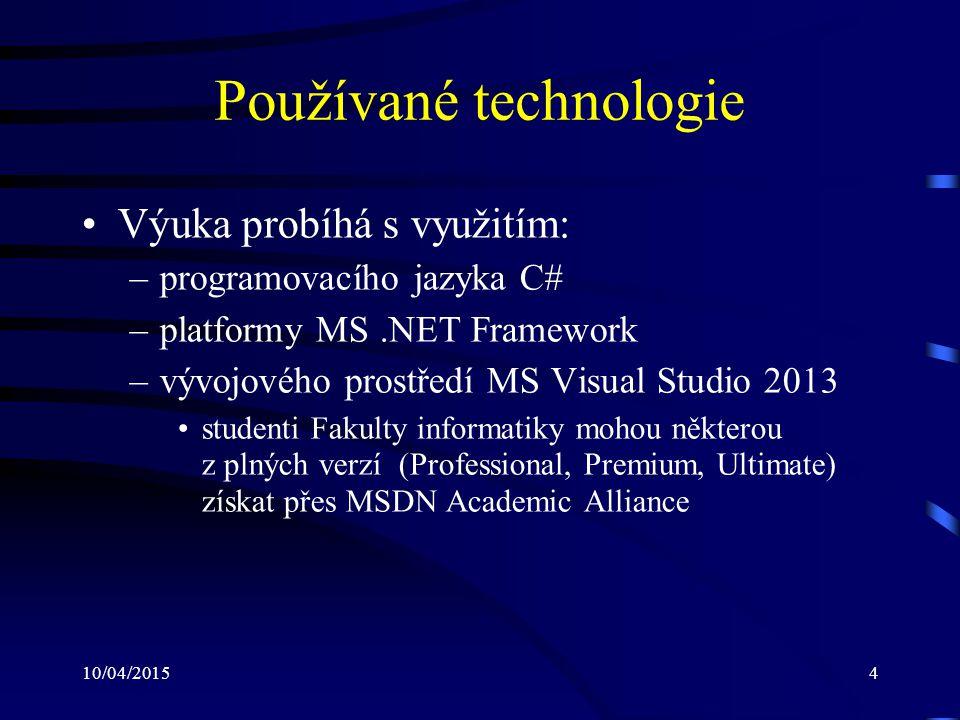 10/04/20155 Vstupní předpoklady Znalost: –základů programování a algoritmizace –syntaxe programovacího jazyka C/C++ nebo Java –základů objektově orientovaného programování – na úrovni předmětu: PB161 Programování v jazyce C++ nebo PB162 Programování v jazyce Java