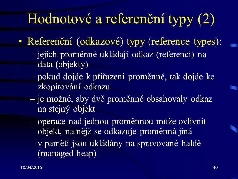 10/04/201540 Hodnotové a referenční typy (2) Referenční (odkazové) typy (reference types): –jejich proměnné ukládají odkaz (referenci) na data (objekt