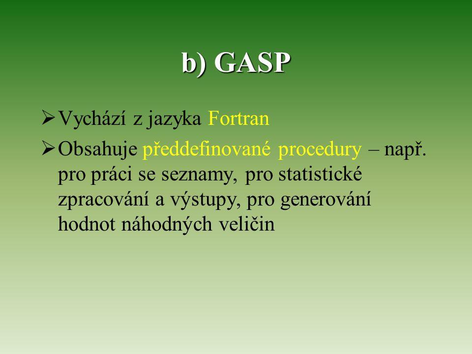 b) GASP  Vychází z jazyka Fortran  Obsahuje předdefinované procedury – např. pro práci se seznamy, pro statistické zpracování a výstupy, pro generov