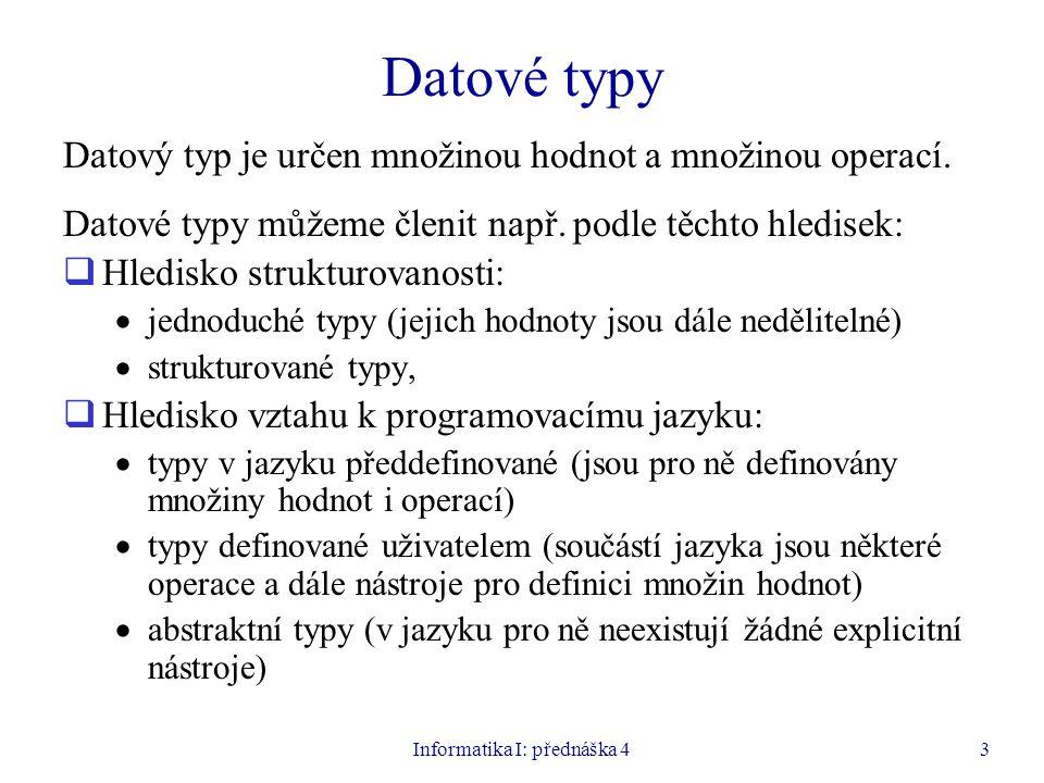 Informatika I: přednáška 43 Datové typy Datový typ je určen množinou hodnot a množinou operací.