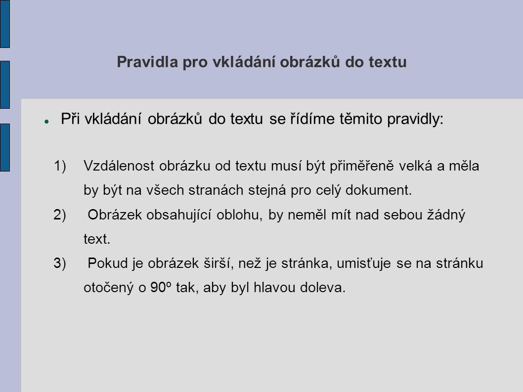 Pravidla pro vkládání obrázků do textu Při vkládání obrázků do textu se řídíme těmito pravidly: 1)Vzdálenost obrázku od textu musí být přiměřeně velká a měla by být na všech stranách stejná pro celý dokument.