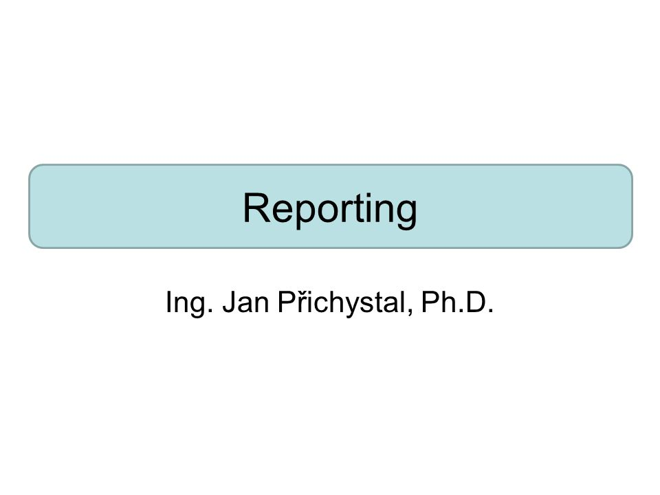 Reporting Ing. Jan Přichystal, Ph.D.