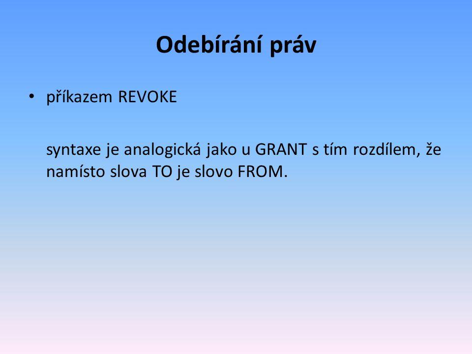 Odebírání práv příkazem REVOKE syntaxe je analogická jako u GRANT s tím rozdílem, že namísto slova TO je slovo FROM.