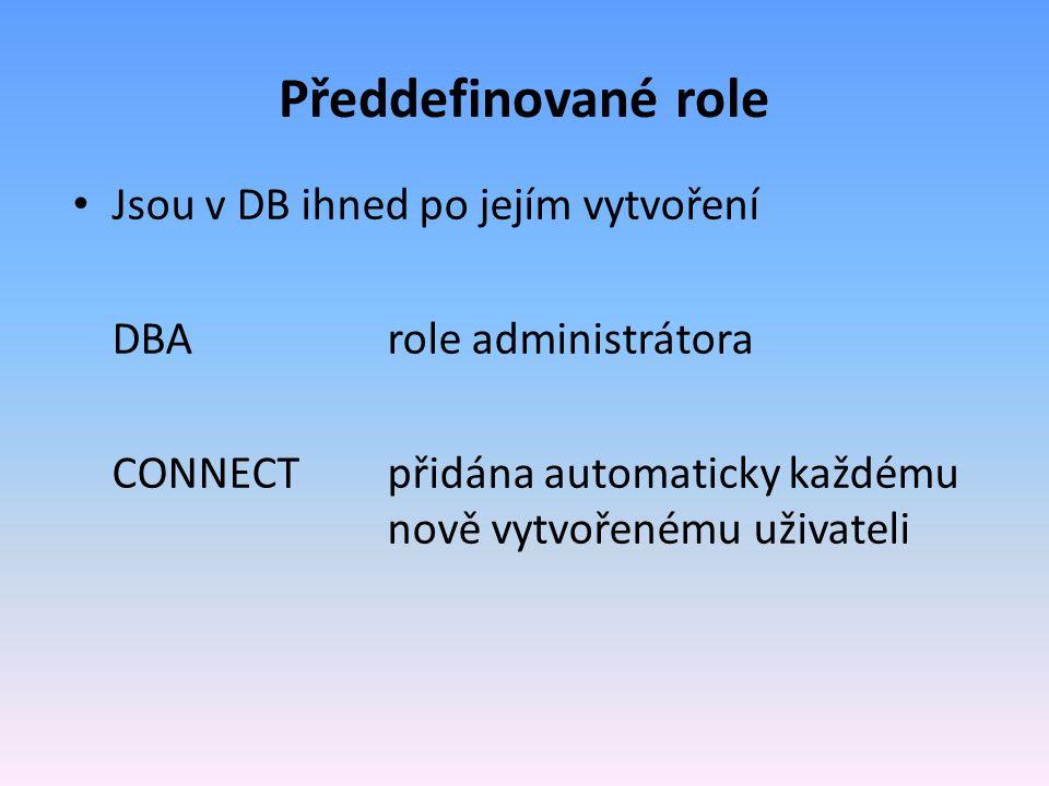 Předdefinované role Jsou v DB ihned po jejím vytvoření DBArole administrátora CONNECTpřidána automaticky každému nově vytvořenému uživateli