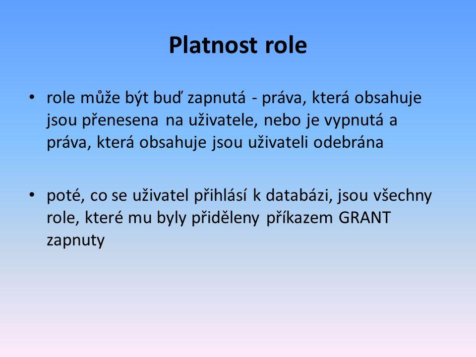 Platnost role role může být buď zapnutá - práva, která obsahuje jsou přenesena na uživatele, nebo je vypnutá a práva, která obsahuje jsou uživateli odebrána poté, co se uživatel přihlásí k databázi, jsou všechny role, které mu byly přiděleny příkazem GRANT zapnuty