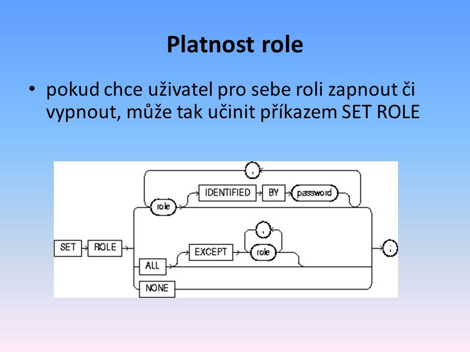 Platnost role pokud chce uživatel pro sebe roli zapnout či vypnout, může tak učinit příkazem SET ROLE