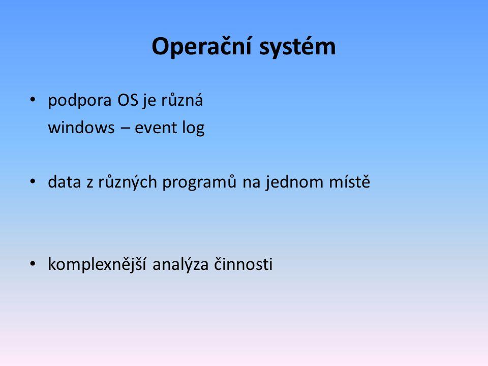 Operační systém podpora OS je různá windows – event log data z různých programů na jednom místě komplexnější analýza činnosti