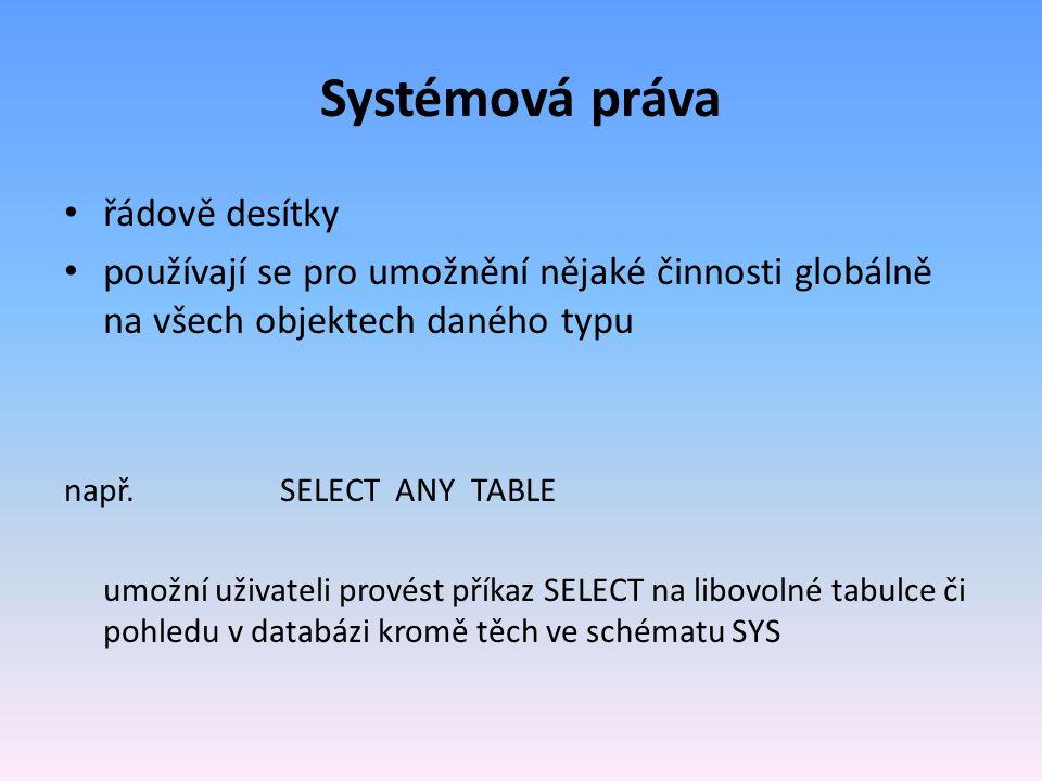 řádově desítky používají se pro umožnění nějaké činnosti globálně na všech objektech daného typu např. SELECT ANY TABLE umožní uživateli provést příka
